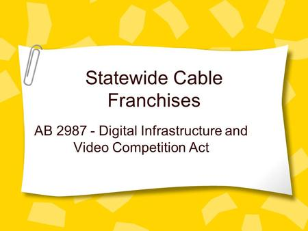 Statewide Cable Franchises AB 2987 - Digital Infrastructure and Video Competition Act.