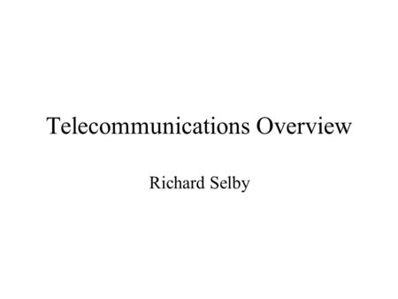 Telecommunications Overview Richard Selby. Local Access Network The link between the customer and the Local Exchange (or Switch) Sometimes called the.