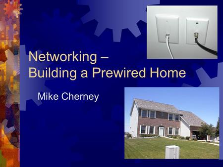Networking – Building a Prewired Home Mike Cherney.