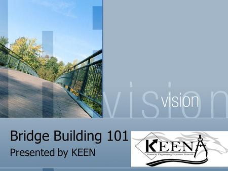 Bridge Building 101 Presented by KEEN.