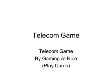 Telecom Game By Gaming At Rice (Play Cards). Price : 25 Gold Service : Internet Infrastructure : Phone +2 Gold Price : 30 Gold Service : Internet Infrastructure.