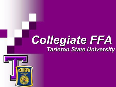 Collegiate FFA Tarleton State University. Tarleton State University Collegiate FFA We are an organization dedicated to the promotion of agriculture and.