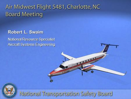Robert L. Swaim National Resource Specialist Aircraft Systems Engineering National Resource Specialist Aircraft Systems Engineering.
