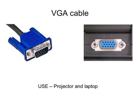 VGA cable USE – Projector and laptop. 3.5 mm cable Male to male 3.5mm stereo cable, TRS 3.5mm connector, Audio Jack, jack plug, headphone jack USE – Projector,
