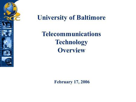 University of Baltimore Telecommunications Technology Overview February 17, 2006.