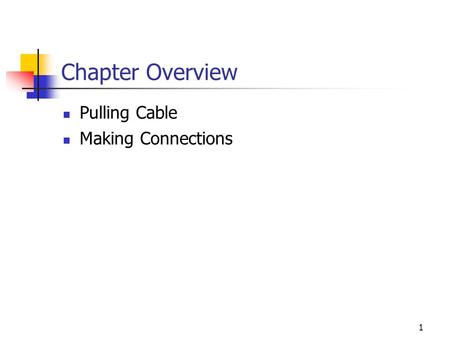 1 Chapter Overview Pulling Cable Making Connections.