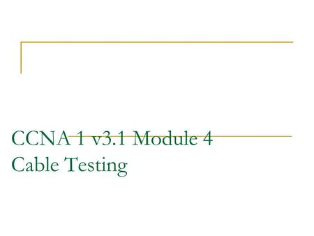 CCNA 1 v3.1 Module 4 Cable Testing. Purpose of This PowerPoint This PowerPoint primarily consists of the Target Indicators (TIs) of this module in CCNA.