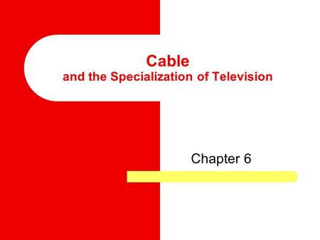 Cable and the Specialization of Television Chapter 6.
