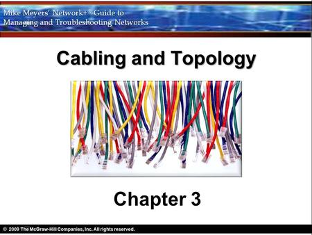 Cabling and Topology Chapter 3. Objectives Explain the different types of network topologies Describe the different types of network cabling Describe.