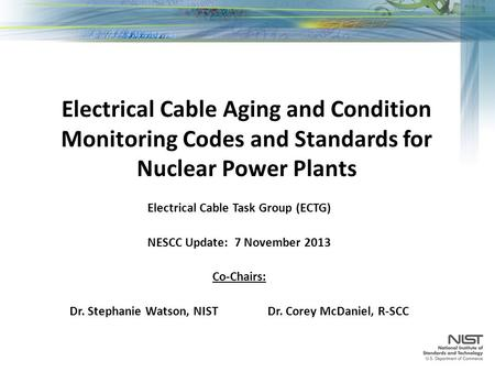 Electrical Cable Aging and Condition Monitoring Codes and Standards for Nuclear Power Plants Electrical Cable Task Group (ECTG) NESCC Update: 7 November.