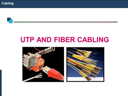 Cabling UTP AND FIBER CABLING. Structured Cabling Infrastructure Mounted and permanent Allows patching Comfort that infrastructure is OK Components: Information.