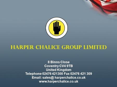 HARPER CHALICE GROUP LIMITED 8 Binns Close Coventry CV4 9TB United Kingdom Telephone 02476 421300 Fax 02476 421 309   harperchalice.co.uk.