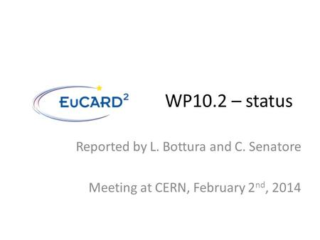WP10.2 – status Reported by L. Bottura and C. Senatore Meeting at CERN, February 2 nd, 2014.