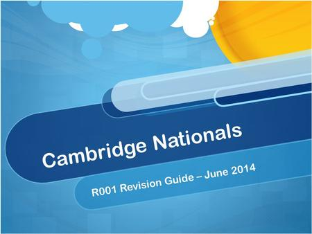 Cambridge Nationals R001 Revision Guide – June 2014.