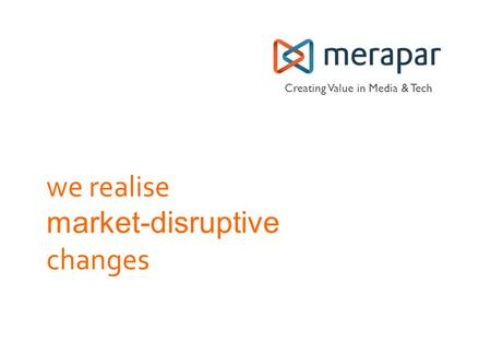 Creating Value in Media & Tech we realise market-disruptive changes.