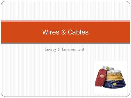 Energy & Environment Wires & Cables. Conductors - - - - High Resistance - - - - - - - - - - - - - Low Resistance A conductor has many free electrons so.