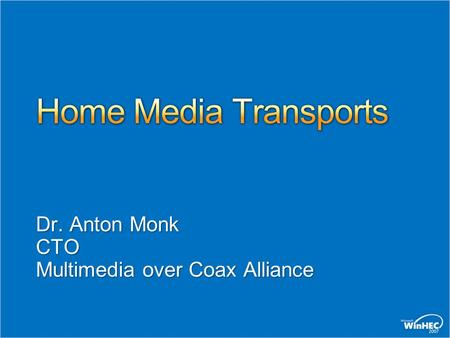Dr. Anton Monk CTO Multimedia over Coax Alliance.