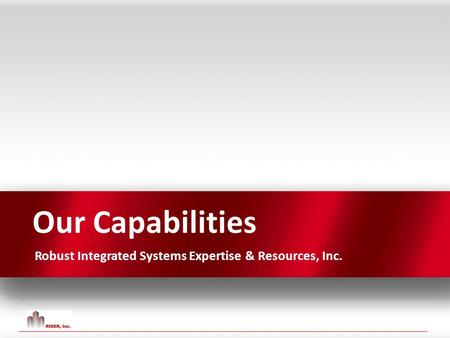 Our Capabilities Robust Integrated Systems Expertise & Resources, Inc.