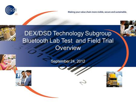 DEX/DSD Technology Subgroup Bluetooth Lab Test and Field Trial Overview September 24, 2012.