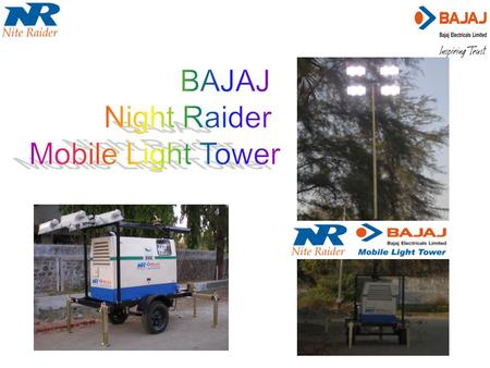 Introduction The BAJAJ Nite Raider series Light Tower in 9 and 12 meter height is general purpose mobile light tower intended for remote and emergency.