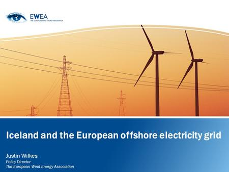 Iceland and the European offshore electricity grid Justin Wilkes Policy Director The European Wind Energy Association.