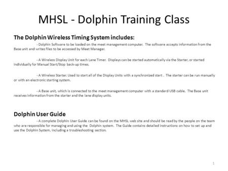 MHSL - Dolphin Training Class The Dolphin Wireless Timing System includes: - Dolphin Software to be loaded on the meet management computer. The software.