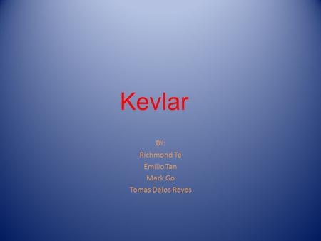 Kevlar BY: Richmond Te Emilio Tan Mark Go Tomas Delos Reyes.