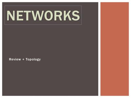NETWORKS Review + Topology.