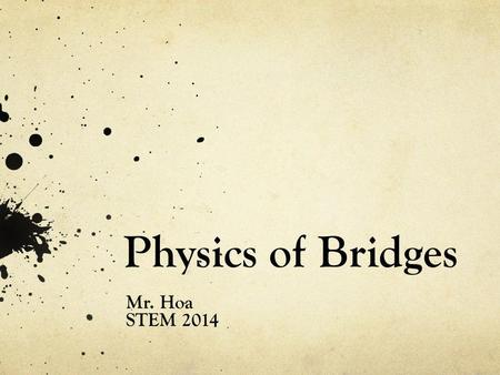 Physics of Bridges Mr. Hoa STEM 2014.