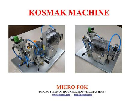 KOSMAK MACHINE MICRO FOK (MICRO FIBER OPTIC CABLE BLOWING MACHINE)