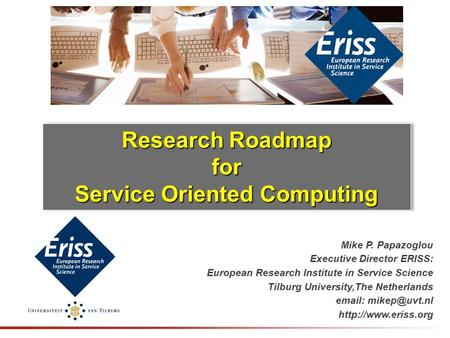 Mike P. Papazoglou Executive Director ERISS: European Research Institute in Service Science Tilburg University,The Netherlands