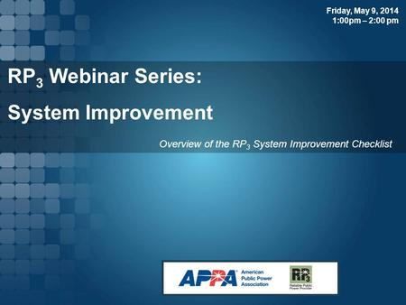 RP 3 Webinar Series: System Improvement Overview of the RP 3 System Improvement Checklist Friday, May 9, 2014 1:00pm – 2:00 pm.