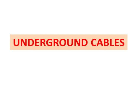 UNDERGROUND CABLES. Introduction p.399 Generally electric Cables consists of Conductors :Stranded copper or aluminum conductors (as illustrated in OHTL)