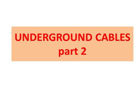 UNDERGROUND CABLES part 2