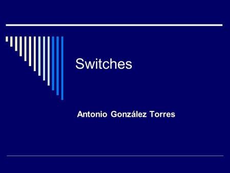 Switches Antonio González Torres. Hierarchical Network Design The design of larger LANs includes identifying the following: An access layer that connects.
