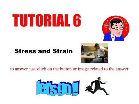 Stress and Strain TUTORIAL 6 to answer just click on the button or image related to the answer.