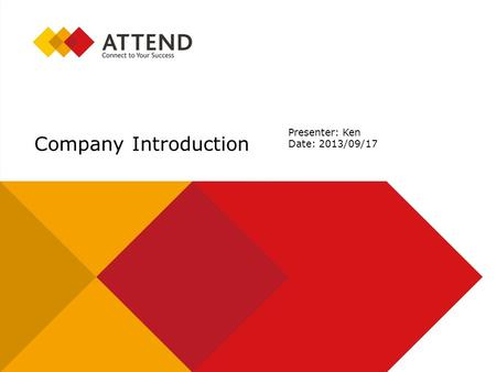 Company Introduction Presenter: Ken Date: 2013/09/17.