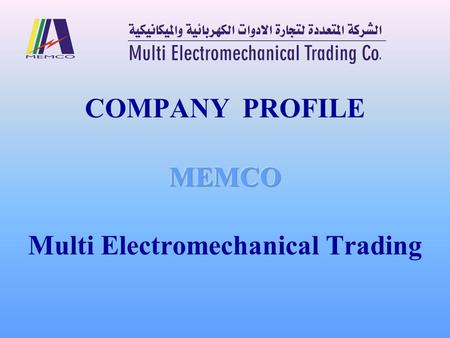 About Us MEMCO ( Multi Electromechanical Trading Co. ) was founded on 2002, by the Obaido & Bteibet Group and Eng. Mohammad Badawieh, who have vast experience.