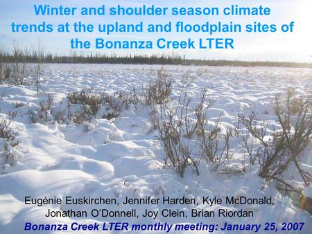 Winter and shoulder season climate trends at the upland and floodplain sites of the Bonanza Creek LTER Bonanza Creek LTER monthly meeting: January 25,