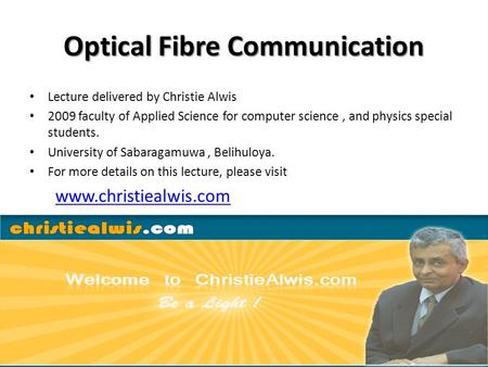 Optical Fibre Communication Lecture delivered by Christie Alwis 2009 faculty of Applied Science for computer science, and physics special students. University.