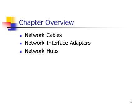 1 Chapter Overview Network Cables Network Interface Adapters Network Hubs.