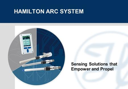 HAMILTON ARC SYSTEM Sensing Solutions that Empower and Propel.