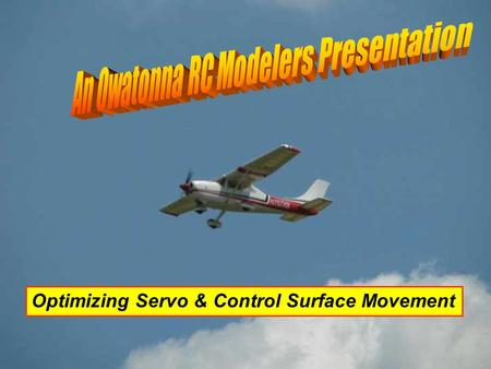 1 Optimizing Servo & Control Surface Movement. 2 All control surfaces move in the proper direction called for by the transmitter Control surface movement.