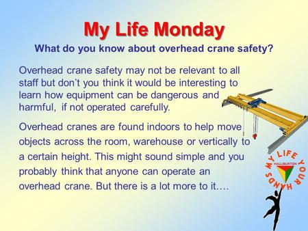 My Life Monday What do you know about overhead crane safety? Overhead crane safety may not be relevant to all staff but dont you think it would be interesting.