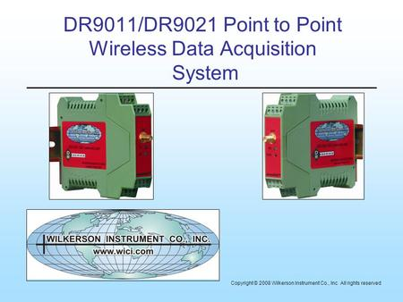DR9011/DR9021 Point to Point Wireless Data Acquisition System Copyright © 2008 Wilkerson Instrument Co., Inc All rights reserved.