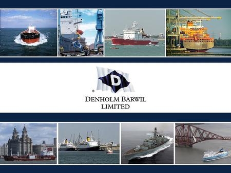 WHO ARE DENHOLM BARWIL? Denholm Barwil is one of the UK 's leading port and marine service providers. The in house expertise across the UK allows Denholm.