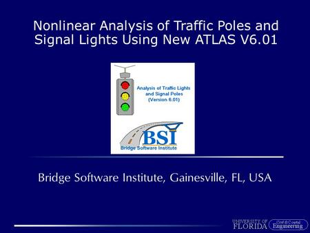 Nonlinear Analysis of Traffic Poles and Signal Lights Using New ATLAS V6.01 Bridge Software Institute, Gainesville, FL, USA.