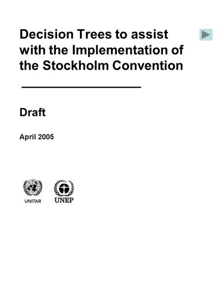 Decision Trees to assist with the Implementation of the Stockholm Convention Draft April 2005.