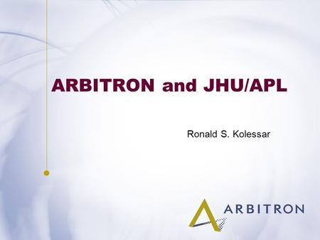 ARBITRON and JHU/APL Ronald S. Kolessar. WHO AM I? Ronald S. Kolessar Vice President Technology Arbitron Inc. Columbia, Maryland.