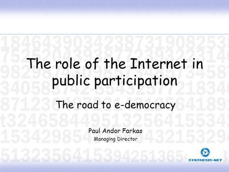 The role of the Internet in public participation The road to e-democracy Paul Andor Farkas Managing Director.